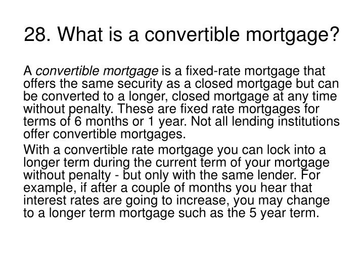 28. What is a convertible mortgage?