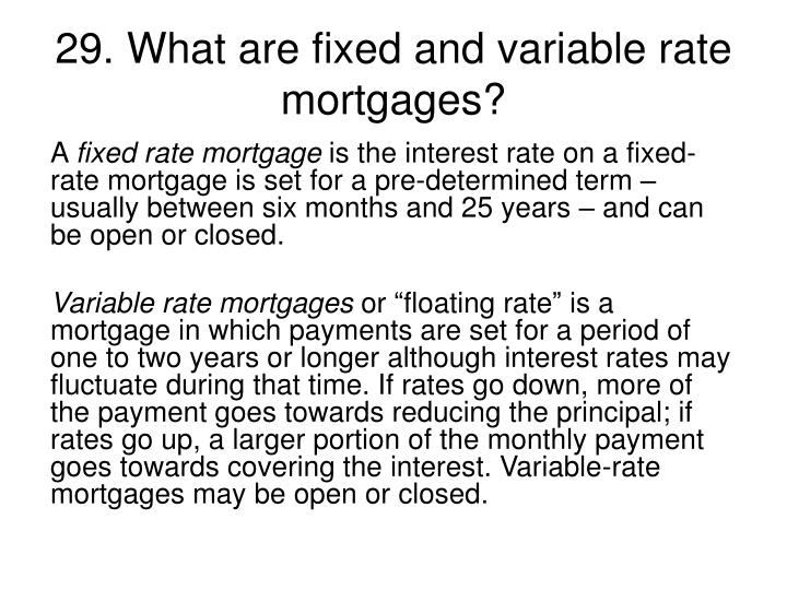 29. What are fixed and variable rate mortgages?