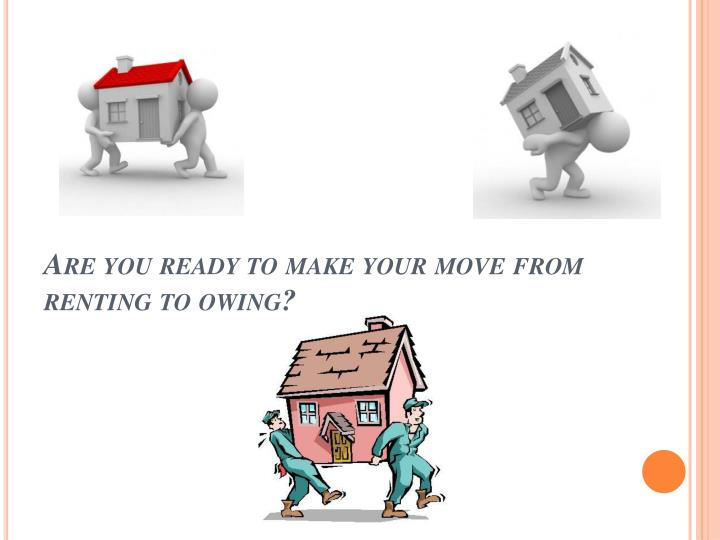 Are you ready to make your move from renting to owing?