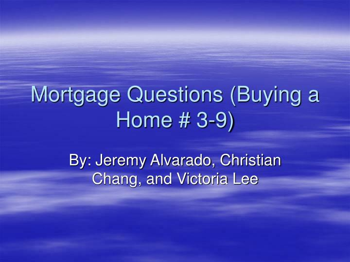 Mortgage Questions (Buying a Home # 3-9)