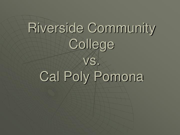 Riverside community college vs cal poly pomona