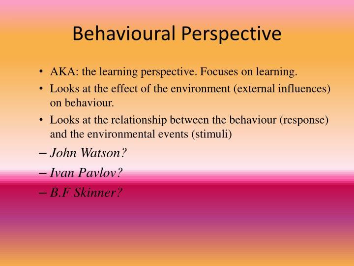 Behavioural Perspective