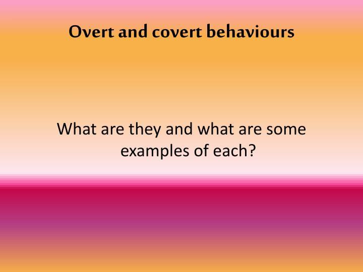Overt and covert behaviours