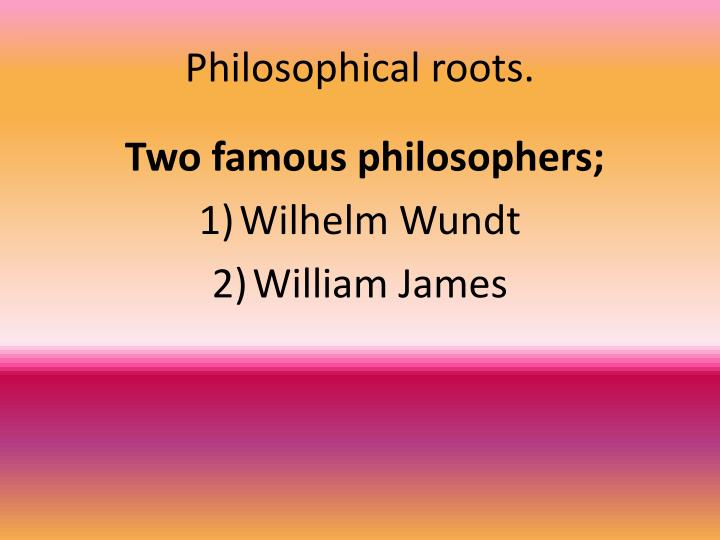 Philosophical roots.