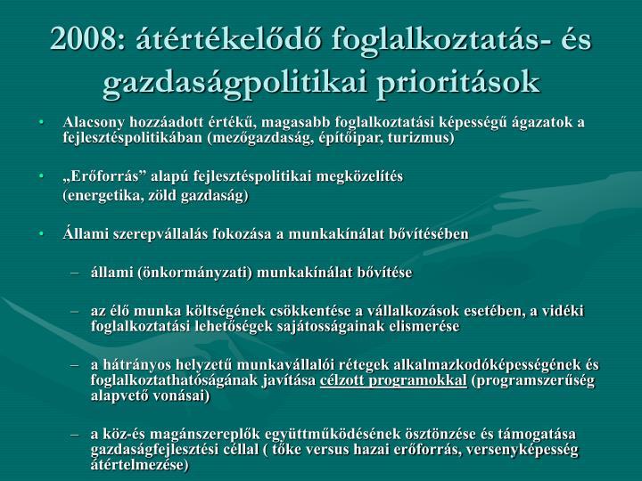 2008: átértékelődő foglalkoztatás- és gazdaságpolitikai prioritások