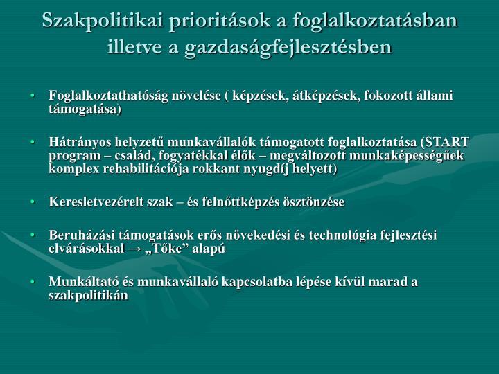 Szakpolitikai prioritások a foglalkoztatásban illetve a gazdaságfejlesztésben