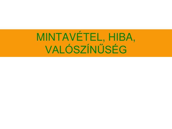 MINTAVÉTEL, HIBA, VALÓSZÍNŰSÉG