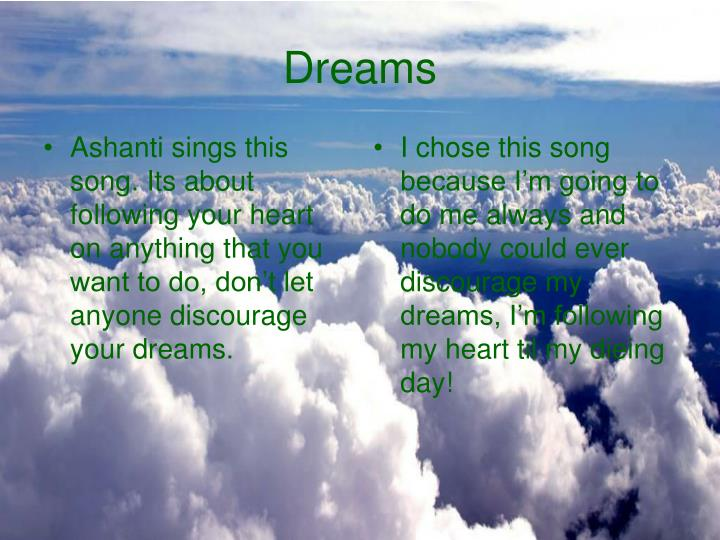Ashanti sings this song. Its about following your heart on anything that you want to do, don't let anyone discourage your dreams.