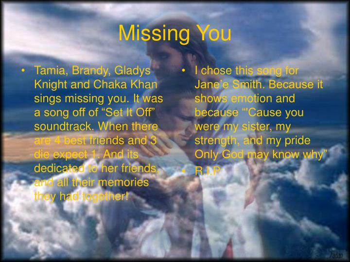 """Tamia, Brandy, Gladys Knight and Chaka Khan sings missing you. It was a song off of """"Set It Off"""" soundtrack. When there are 4 best friends and 3 die expect 1. And its dedicated to her friends, and all their memories they had together!"""