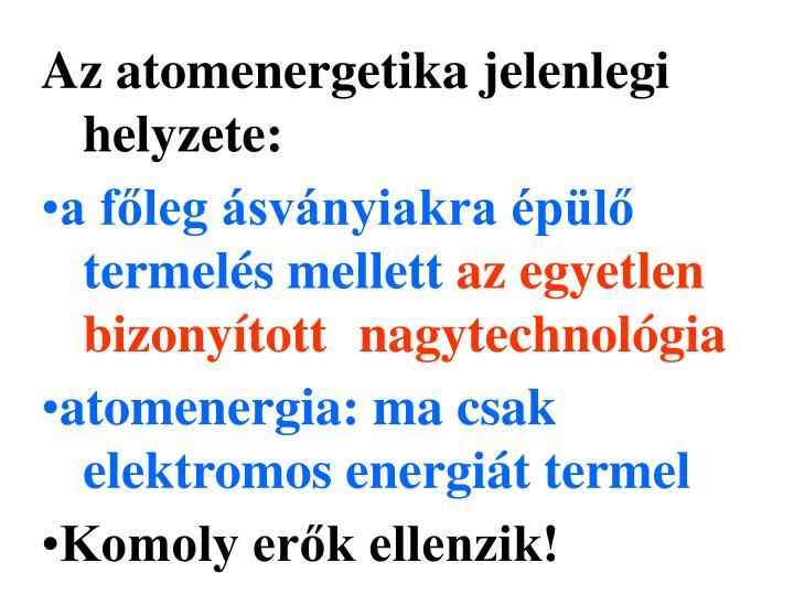 Az atomenergetika jelenlegi helyzete:
