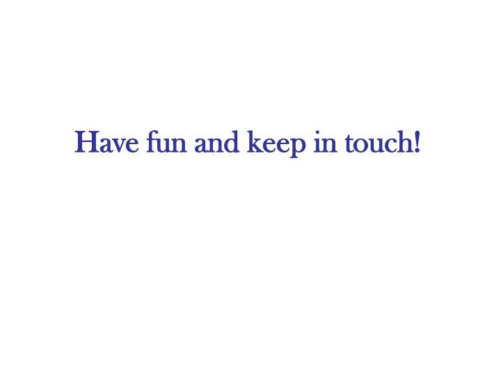 Have fun and keep in touch!