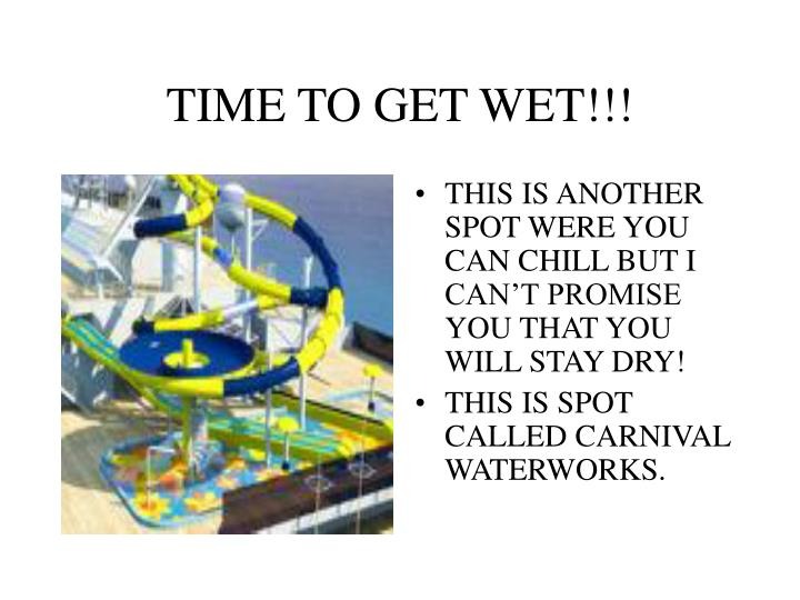 TIME TO GET WET!!!