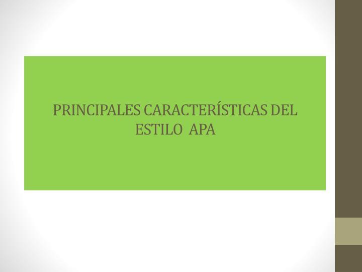 PRINCIPALES CARACTERÍSTICAS DEL ESTILO  APA