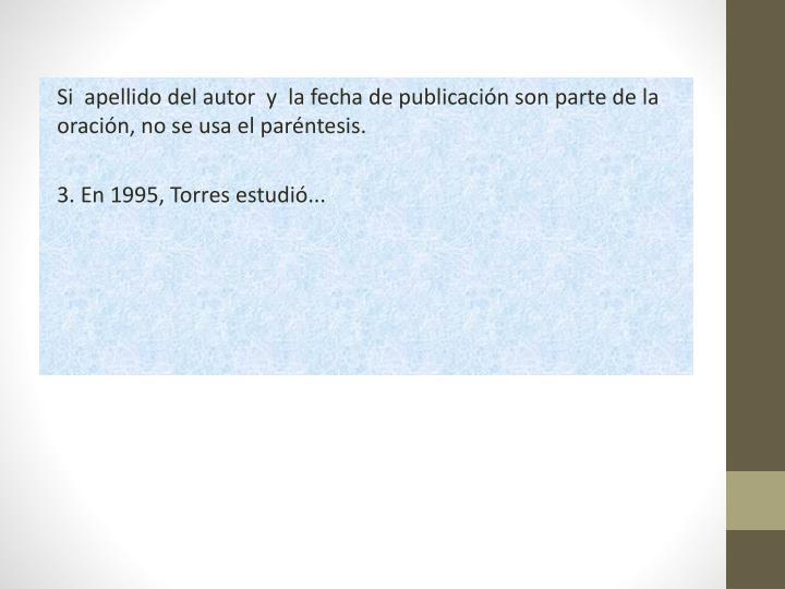 Si  apellido del autor  y  la fecha de publicación son parte de la oración, no se usa el paréntesis.
