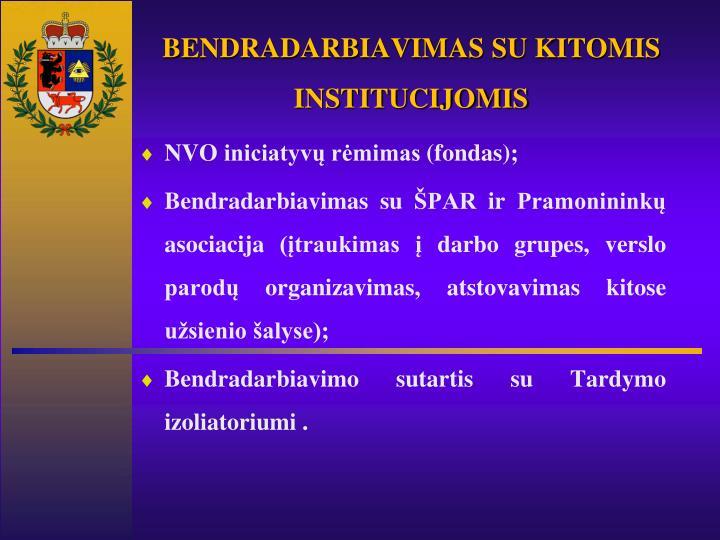 BENDRADARBIAVIMAS SU KITOMIS INSTITUCIJOMIS