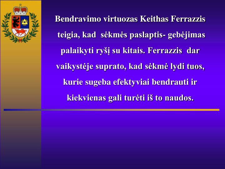 Bendravimo virtuozas Keithas Ferrazzis