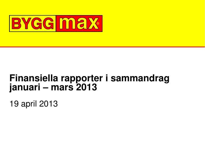 Finansiella rapporter i sammandrag januari – mars 2013
