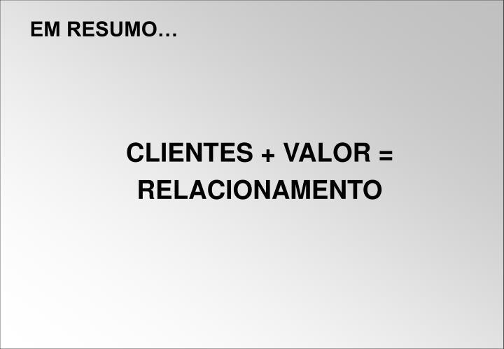 CLIENTES + VALOR =