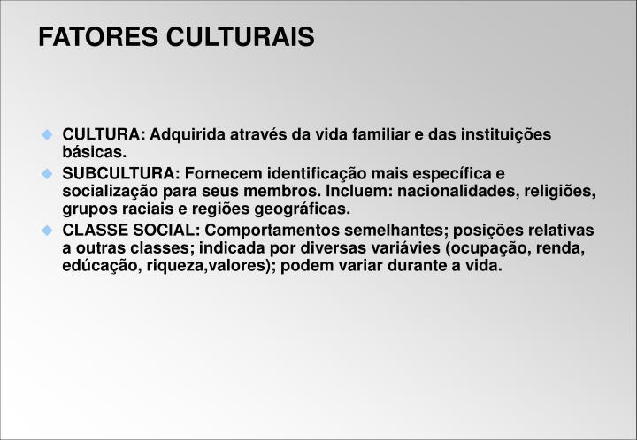 CULTURA: Adquirida através da vida familiar e das instituições básicas.