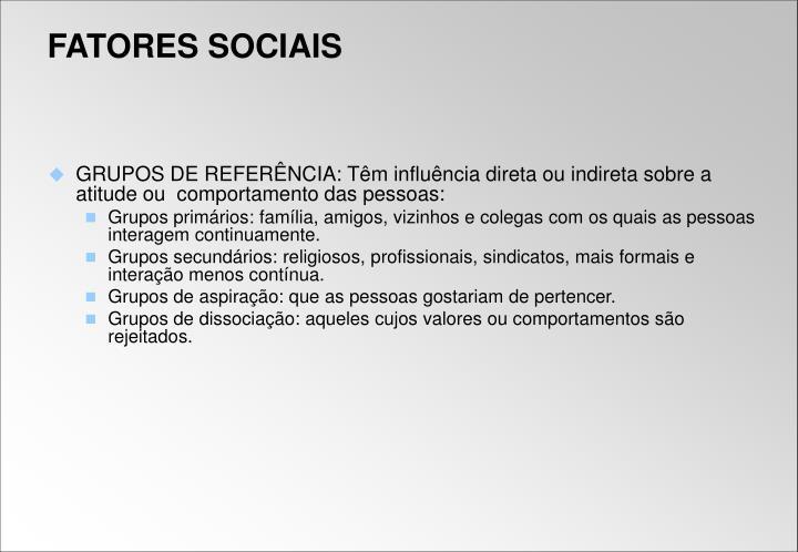 GRUPOS DE REFERÊNCIA: Têm influência direta ou indireta sobre a atitude ou  comportamento das pessoas: