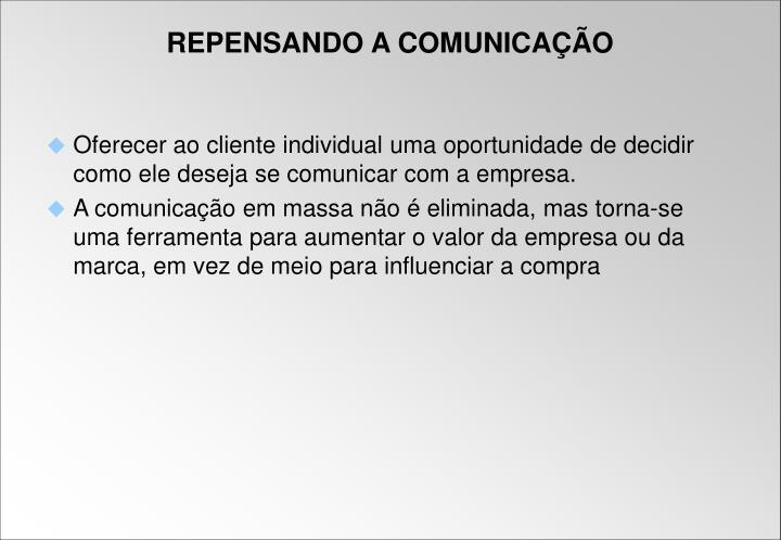 Oferecer ao cliente individual uma oportunidade de decidir como ele deseja se comunicar com a empresa.