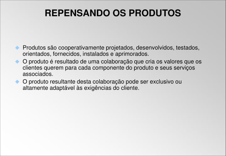 Produtos são cooperativamente projetados, desenvolvidos, testados, orientados, fornecidos, instalados e aprimorados.