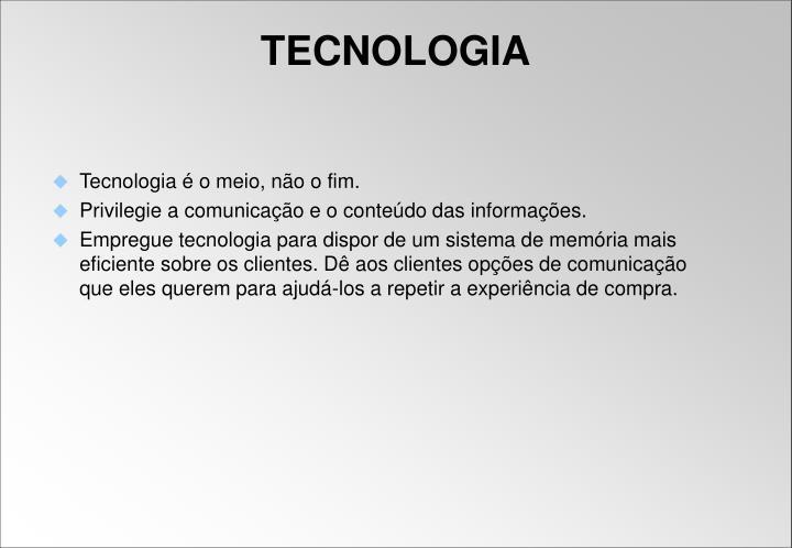 Tecnologia é o meio, não o fim.