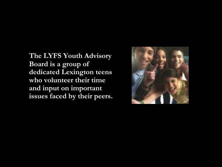 The LYFS Youth Advisory Board is a group of dedicated Lexington teens who volunteer their time and input on important issues faced by their peers.