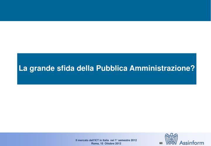 La grande sfida della Pubblica Amministrazione?