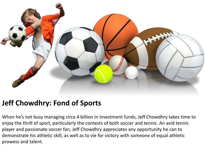 Jeff Chowdhry: Fond of Sports
