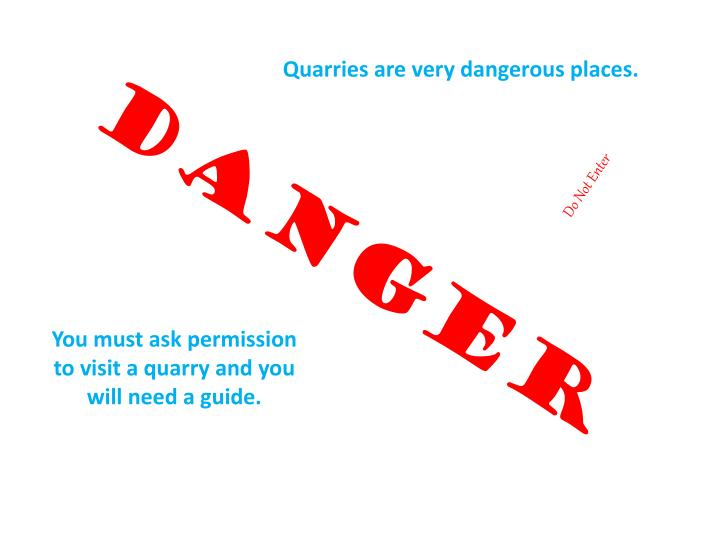 Quarries are very dangerous places.