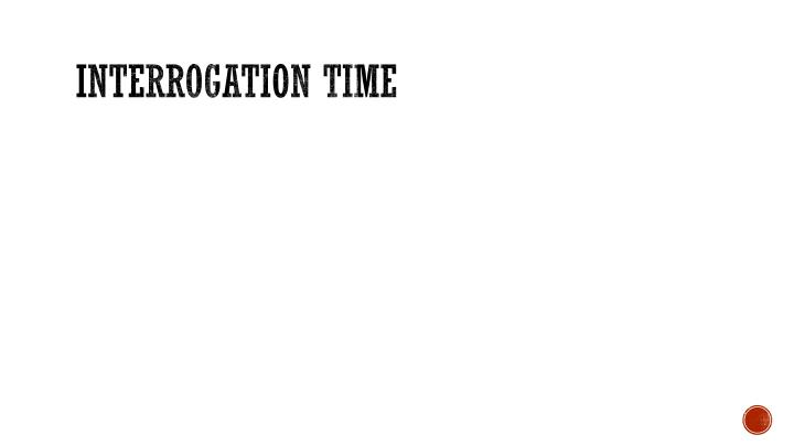 Interrogation Time