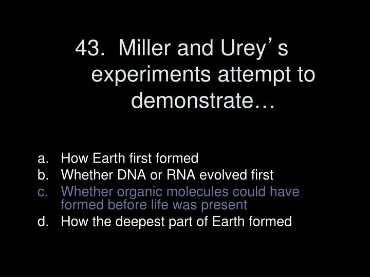 43.  Miller and Urey