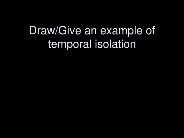 Draw/Give an example of   temporal isolation