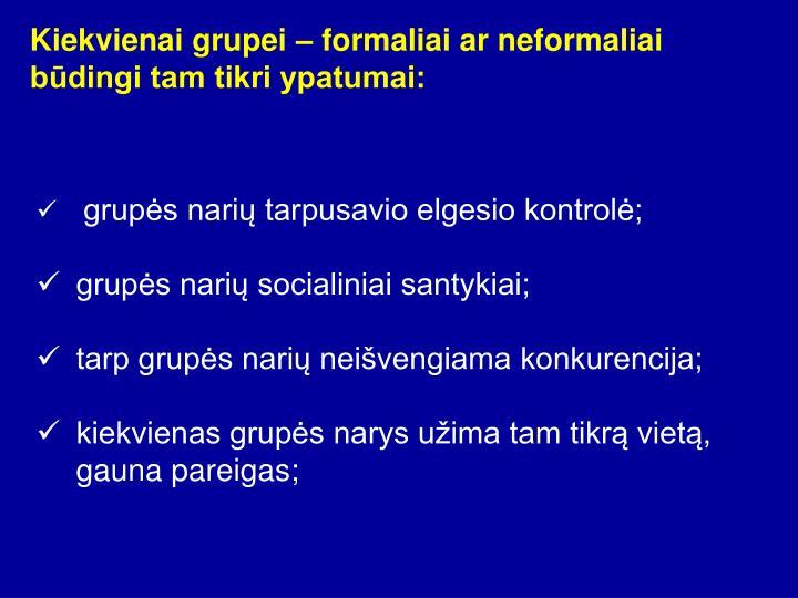 Kiekvienai grupei – formaliai ar neformaliai būdingi tam tikri ypatumai: