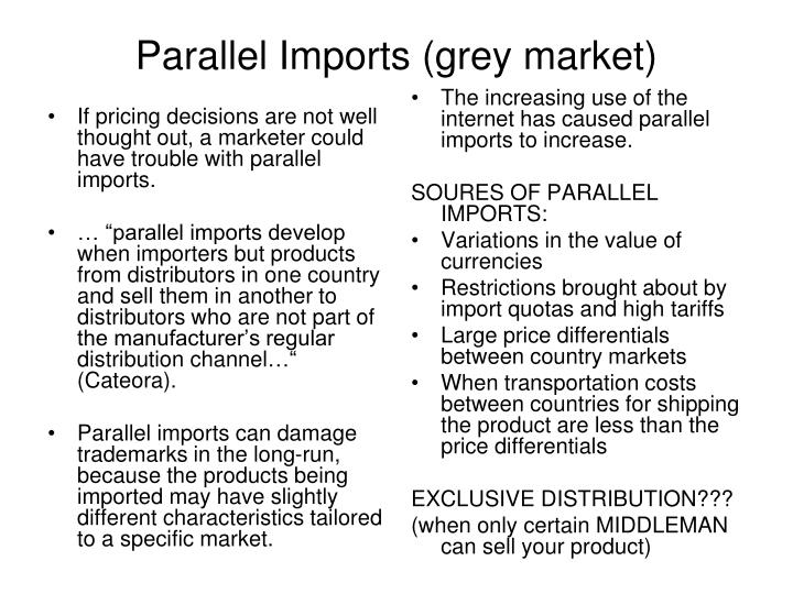 If pricing decisions are not well thought out, a marketer could have trouble with parallel imports.