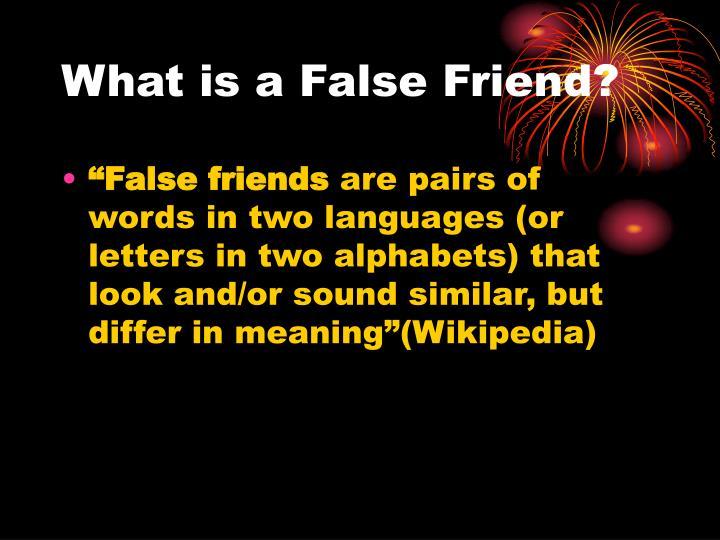 What is a False Friend?