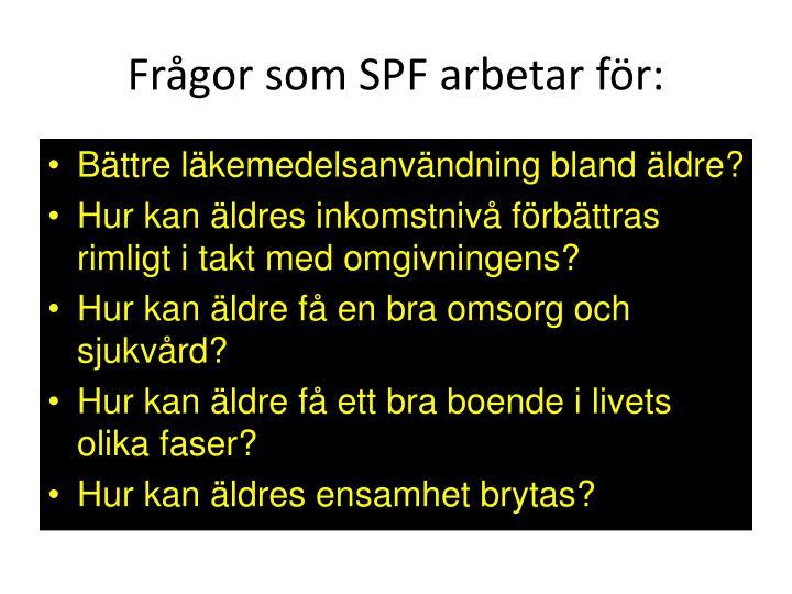 Frågor som SPF arbetar för: