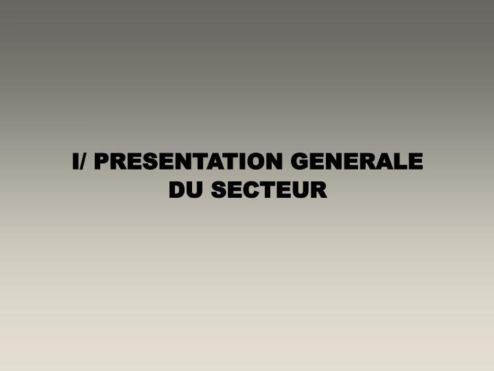 I/ PRESENTATION GENERALE