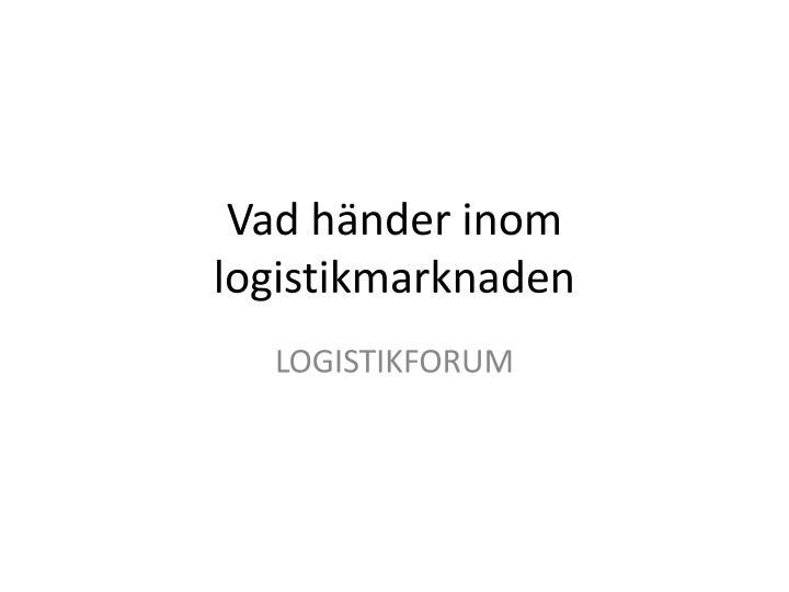 Vad händer inom logistikmarknaden