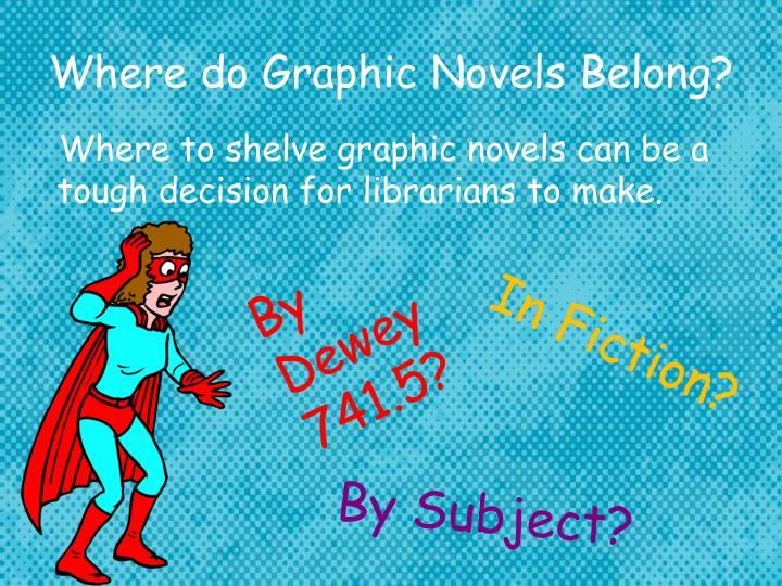 Where do Graphic Novels Belong?