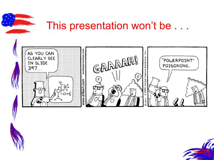 This presentation won't be . . .