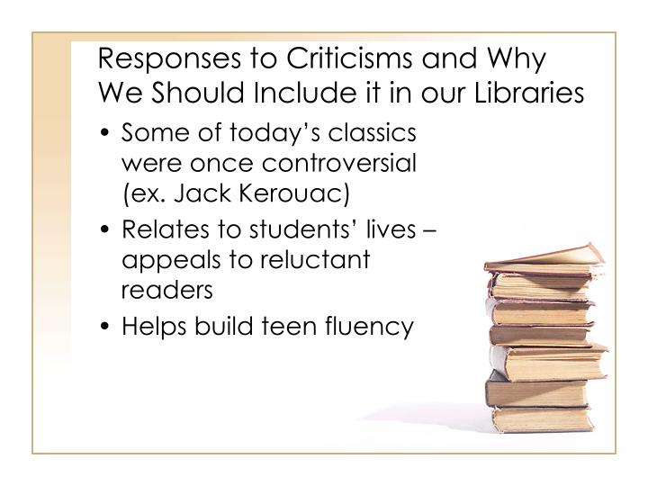Responses to Criticisms and Why We Should Include it in our Libraries