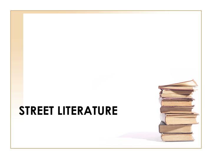 STREET LITERATURE