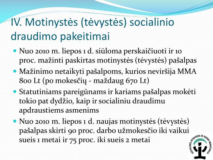 IV. Motinystės (tėvystės) socialinio draudimo pakeitimai