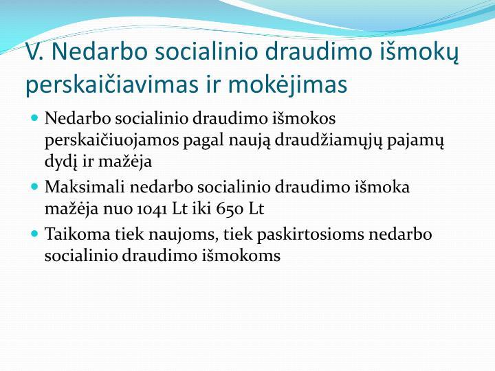 V. Nedarbo socialinio draudimo išmokų perskaičiavimas ir mokėjimas