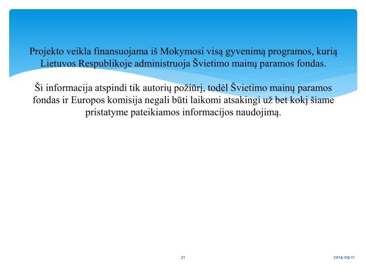 Projekto veikla finansuojama iš Mokymosi visą gyvenimą programos, kurią Lietuvos Respublikoje administruoja Švietimo mainų paramos fondas.