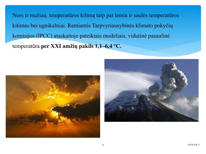 Nors ir mažiau, temperatūros kilimą taip pat lemia ir saulės temperatūros kitimas bei ugnikalniai. Remiantis Tarpvyriausybinės klimato pokyčių komisijos (IPCC) ataskaitoje pateiktais modeliais, vidutinė pasaulinė temperatūra
