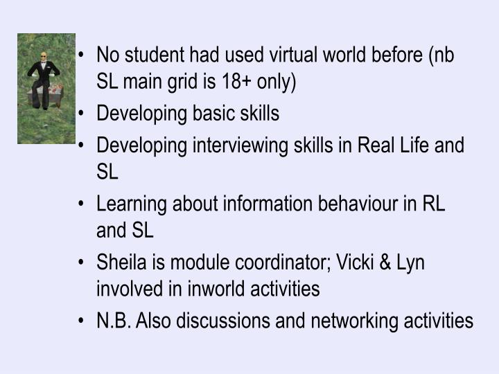 No student had used virtual world before (nb SL main grid is 18+ only)