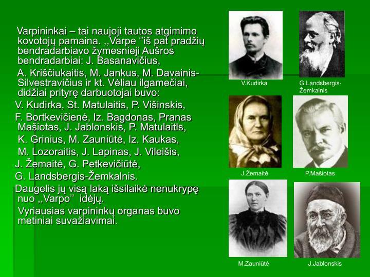 Varpininkai – tai naujoji tautos atgimimo kovotojų pamaina. ,,Varpe ''iš pat pradžių bendradarbiavo žymesnieji Aušros bendradarbiai: J. Basanavičius,